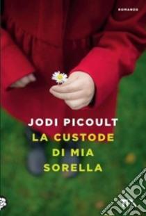 La custode di mia sorella libro di Picoult Jodi