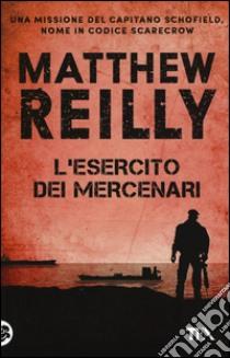 L'esercito dei mercenari libro di Reilly Matthew