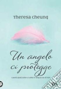Un angelo ci protegge libro di Cheung Theresa