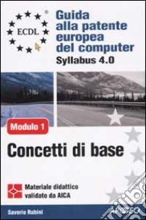 ECDL. Guida alla patente europea del computer. Syllabus 4.0. Modulo 1: concetti di base della tecnologia dell'informazione libro di Rubini Saverio