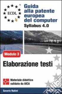 ECDL. Guida alla patente europea del computer. Syllabus 4.0. Modulo 3: elaborazione testi libro di Rubini Saverio