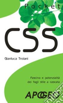 CSS. Fascino e potenzialità dei fogli stile a cascata libro di Troiani Gianluca