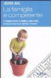 La Famiglia è competente. Consapevolezza, autostima, autonomia: crescere insieme ai figli che crescono libro