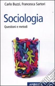 Sociologia. Questioni e metodi libro di Buzzi Carlo - Sartori Francesca