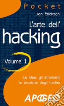 L'arte dell'hacking (1) libro di Erickson Jon