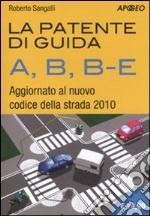 La patente di guida A, B, B-E. Aggiornato al nuovo codice della strada 2010 libro