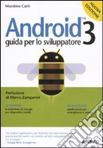 Android 3. Guida per lo sviluppatore libro di Carli Massimo