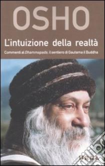 L'intuizione della realtà. Commenti al Dhammapada, il sentiero di Gautama il Buddha libro di Osho