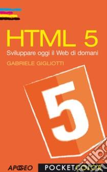 HTML 5 libro di Gigliotti Gabriele