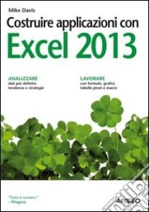 Costruire applicazioni con Excel 2013 libro di Davis Mike