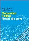 Matematica e logica. Mettiti alla prova libro