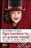 Ogni bambino ha un grande talento. Aiutare i nostri figli a esprimere il meglio di sé coltivandone le doti e predisposizioni libro