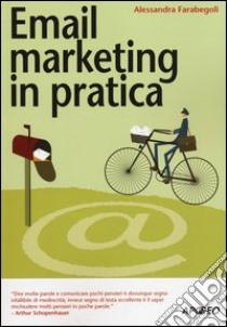 Email marketing in pratica libro di Farabegoli Alessandra