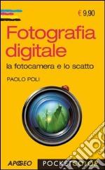 Fotografia digitale. La fotocamera e lo scatto libro