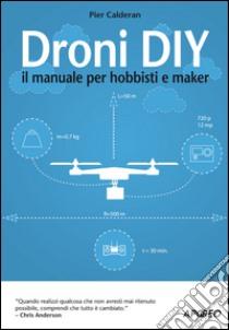 Droni DIY. Il manuale per hobbisti e maker libro di Calderan Pier
