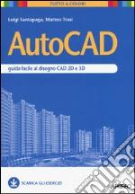 AutoCAD. Guida facile al disegno CAD 2D e 3D