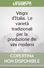 Vitigni d'Italia. Le varietà tradizionali per la produzione dei vini moderni libro di Calò Antonio - Scienza Attilio - Costacurta Angelo