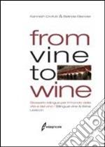 From vine to wine. Glossario bilingue per il mondo della vite e del vino-Bilingual vine & wine lexicon. Ediz. bilingue libro