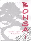 Bonsai. Tecniche e segreti di coltivazione libro