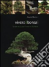 Vivere il bonsai. Un'arte antica per il moderno Occidente libro