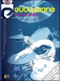 Evoluzione. Metodo per batteristi. Con CD libro di Rossi Franco