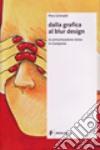 Dalla grafica al Blur Design. Ediz. illustrata libro