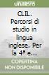 CLIL. Percorsi di studio in lingua inglese. Per la 4ª e 5ª classe elementare libro