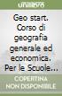 Geo start. Corso di geografia generale ed economica. Con e-book. Con espansione online. Per le Scuole superiori libro