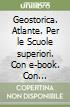 Geostorica. Atlante. Per le Scuole superiori. Con e-book. Con espansione online libro