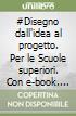 #Disegno dall'idea al progetto. Per le Scuole superiori. Con e-book. Con espansione online libro