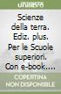 Scienze della terra. Ediz. plus. Per le Scuole superiori. Con e-book. Con espansione online libro