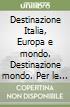 Destinazione Italia, Europa e mondo. Destinazione mondo. Per le Scuole superiori. Con e-book. Con espansione online libro