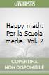 Happy math. Per la Scuola media libro