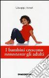 I bambini crescono nonostante gli adulti libro di Ferrari Giuseppe