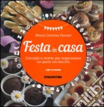 Festa in casa. Consigli e ricette per organizzare un party coi fiocchi libro di Ferrari M. Cristina