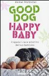 Good dog, happy baby. Prepara il cane all'arrivo del tuo bambino libro