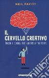 Il cervello creativo. Trucchi e consigli per liberare la tua mente libro