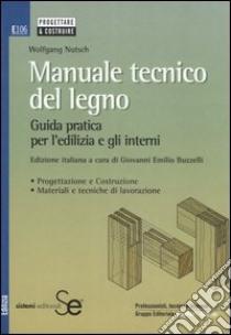 Manuale tecnico del legno. Guida pratica per l'edilizia e gli interni libro di Nutsch Wolfgang; Buzzelli G. E. (cur.)