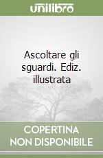 Ascoltare gli sguardi libro di Ferrari M. Teresa - Rana Paternò Antonella