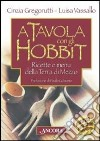 A tavola con gli hobbit. Ricette e menù della Terra di Mezzo libro
