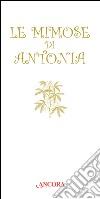 Le mimose di Antonia libro