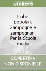 Fiabe popolari. Zampogne e zampognari. Per la Scuola media libro di Gioielli Mauro
