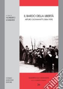 Il bardo della libertà. Arturo Giovannitti (1884-1959) libro