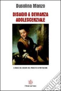Disagio & devianza adolescenziale. Il ruolo del docente nel progetto di prevenzione libro di Manzo Dusolina