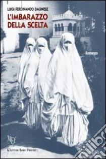 L'imbarazzo della scelta libro di Dagnese Luigi F.