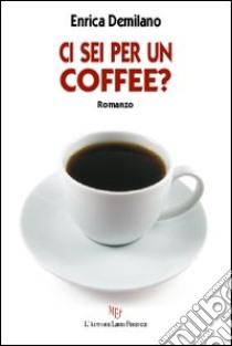 Ci sei per un coffee? libro di Demilano Enrica