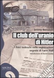 Il club dell'uranio di Hitler. I fisici tedeschi nelle registrazioni segrete di Farm Hall libro di Bernstein Jeremy
