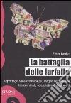 La battaglia delle farfalle. Reportage sulla creatura più fragile del pianeta tra criminali, scienziati e collezionisti libro