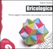 Bricologica. Trenta oggetti matematici da costruire con le mani libro di Ghattas Robert