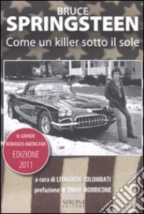 Bruce Springsteen. Come un killer sotto il sole. Il grande romanzo americano (1972-2011). Testo inglese a fronte libro di Colombati L. (cur.)